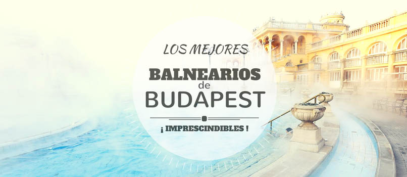 Balnearios de Budapest [Széchenyi o Gellert] ¿Cuál elegir?