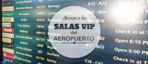 ¿Acceso a Salas VIP (del AEROPUERTO) con un Billete en Turista?