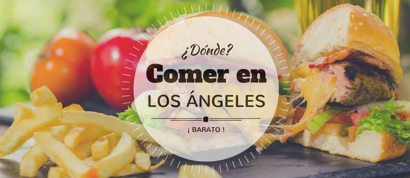 ¿Comer (Barato) en Los Ángeles? Lugares Típicos que ¡no te puedes perder!