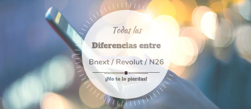 Diferencias entre Bnext, N26 y Revolut【Comparativa 2019 】