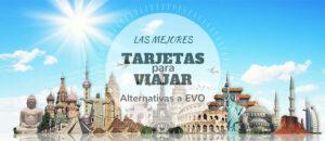5 Mejores Alternativas a la Tarjeta EVO para Viajar (¡Sin Comisiones!)