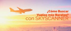 Skyscanner para Principiantes: TODO lo que deberías saber para Volar más Barato