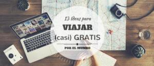 13 IDEAS Probadas para VIAJAR (casi) GRATIS por el Mundo